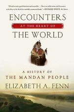 Encounters at the Heart of the World: A History of the Mandan People, Fenn, Eliz