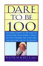 Dare To Be 100: 99 Steps To A Long, Healthy Life Bortz, Walter M. Paperback