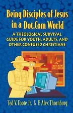 Being Disciples of Jesus in a Dot.Com World: A Theological Survival Guide for Yo