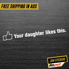 YOUR DAUGHTER LIKES THIS JDM CAR STICKER DECAL Drift Turbo Euro Fast Vinyl #0120