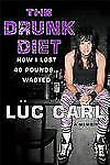 The Drunk Diet: How I Lost 40 Pounds . . . Wasted: A Memoir by Carl, Luc