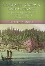 Company, Crown and Colony: The Hudson's Bay Company and Territorial Endeavour in