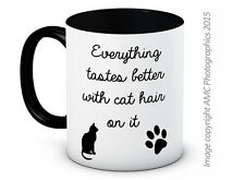 Everything Tastes Better With Cat Hair on It - Funny Ceramic Coffee Tea Mug