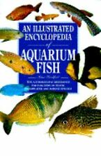 An Illustrated Encyclopedia of Aquarium Fish: The Authorative Reference for Fanc