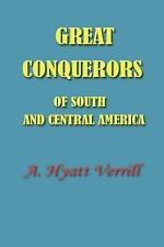 Great Conquerors of South and Central America by A. Hyatt Verrill (2001,...