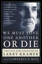 We Must Love One Another Or Die: The Life and Legacies of Larry Kramer-ExLibrary