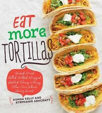 Eat More Tortillas by Donna Kelly 9781423644361 (Hardback, 2016)