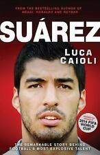 Suárez : The Remarkable Story Behind Football's Most Explosive Talent by Luca...