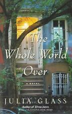 The Whole World Over by Julia Glass (2006, Hardcover)