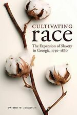 Cultivating Race : The Expansion of Slavery in Georgia, 1750-1860 by Watson...