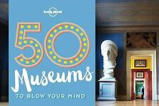 NEW - 50 Museums to Blow Your Mind by Lonely Planet; Handicott, Ben