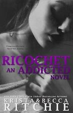 Addicted: Ricochet : Addicted, Book 1. 5 Vol. 15 by Krista & Becca Ritchie...