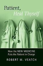 """Patient, Heal Thyself: How the """"New Medicine"""" Puts the Patient in Charge Veatch"""