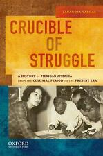 Crucible of Struggle: A History of Mexican Americans from the Colonial Period to
