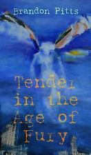 Tender in the Age of Fury by Brandon Pitts (2016, Paperback)