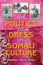 African Expressive Cultures Ser.: The Politics of Dress in Somali Culture by...