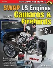 Swap LS Engines into Camaros and Firebirds, 1967-1981 by Eric McClellan...
