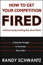 How to Get Your Competition Fired (Without Saying Anything Bad About Them): Usin