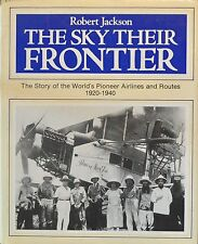 The Sky Their Frontier : The Story of the World's Pioneer Airlines and...