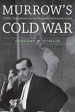 Murrow's Cold War : Public Diplomacy for the Kennedy Administration by...