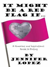 It Might Be a Red Flag If ... : A Humorous and Inspirational Guide to Dating...