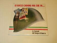 LE GOCCE CADONO MA CHE FA - LE CANZONI DEL TEMPO DI GUERRA -2 LP PARZ. SIGILLATO