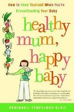 Healthy Mum, Happy Baby: How to Feed Yourself When You're Breastfeeding Your Bab
