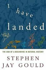I Have Landed: The End of a Beginning in Natural History by Gould, Stephen Jay