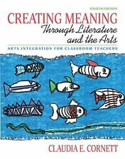 Creating Meaning Through Literature And The Arts by Claudia E Cornett