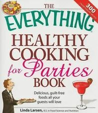 The Everything Healthy Cooking for Parties : Delicious, Gu...
