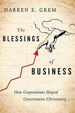 The Blessings of Business : Corporate America and the Rise of Conservative...
