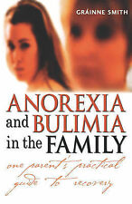 Gráinne Smith Anorexia and Bulimia in the Family: One Parent's Practical Guide t