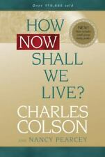 How Now Shall We Live? by Charles Colson and Nancy Pearcey (2004, Paperback,...