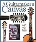 A Guitarmaker's Canvas: The Inlay Art of Grit Laskin, Laskin, Grit