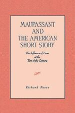 Maupassant and the American Short Story : The Influence of Form at the Turn...