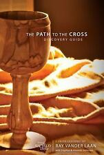 The Path to the Cross Discovery Guide: Five Faith Lessons by Vander Laan, Ray