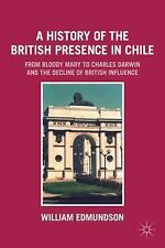 A History of the British Presence in Chile: From Bloody Mary to Charles Darwin a