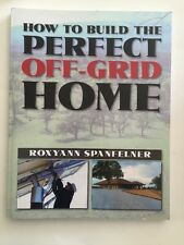 How To Build The Perfect Off-Grid Home Spanfelner 1st Ed Paladin 2014 Like New