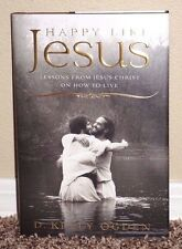 HAPPY LIKE JESUS LESSONS ON HOW TO LIVE by D. Kelly Ogden 2011 1STED LDS MORMON