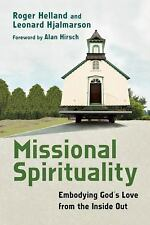 Missional Spirituality Embodying God's Love from Inside Out - Helland/Hjalmarson