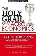 The Holy Grail of Macroeconomics: Lessons from Japan's Great Recession, Koo, Ric