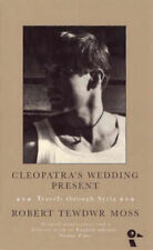 Cleopatra's Wedding Present: Travels Through Syria Moss, Robert Tewdwr New Book