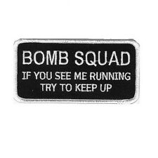 BOMB SQUAD IF YOU SEE ME RUNNING TRY TO KEEP UP PATCH
