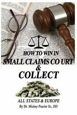 How to Win in Small Claims Court and Collect by Dr. Mickey, Mickey Frazier...