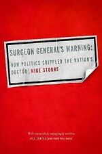 Surgeon General's Warning: How Politics Crippled the Nation's Doctor-ExLibrary