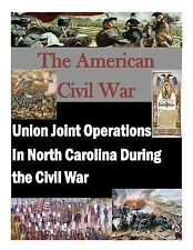 UNION JOINT OPERATIONS IN NORTH CAROLINA DURING THE CIVIL WAR -  (PAPERBACK) NEW