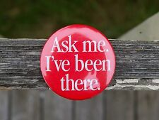 "Ask me. I've been there. Red 2 1/4"" Round Metal Pinback Button"