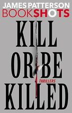 Kill or Be Killed: Thrillers (BookShots), Patterson, James, Good Book