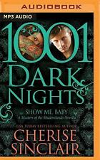 1001 Dark Nights: Show Me, Baby by Cherise Sinclair (2016, MP3 CD, Unabridged)