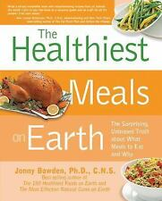 The Healthiest Meals on Earth: The Surprising, Unbiased Truth About What Meals